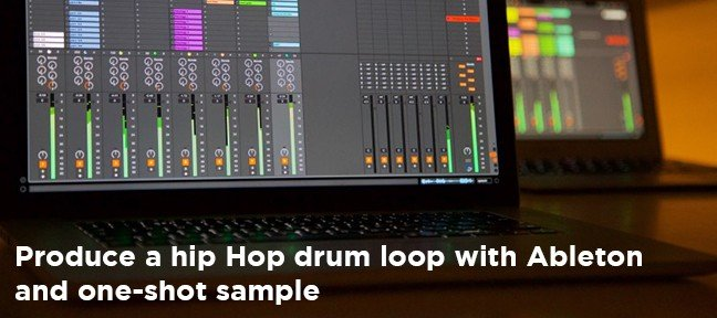 Free Tutorial : Produce a hip hop drum loop with Ableton and one-shot samples