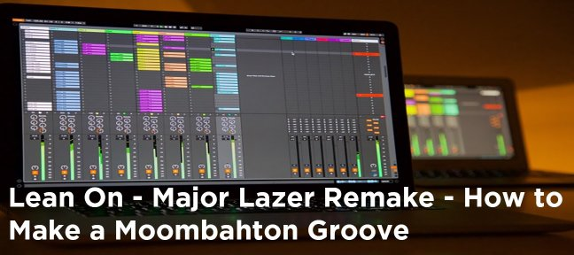 Video Tutorial Lean On - Major Lazer Remake - How to Make a Moombahton Groove Live