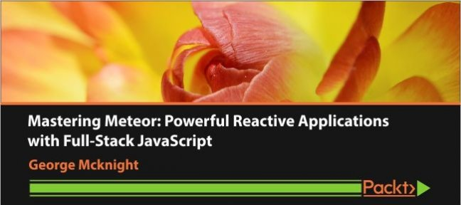 Video Tutorial Mastering Meteor: Powerful Reactive Applications with Full-Stack JavaScript Meteor