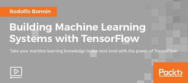 Video Tutorial Building Machine Learning Systems with TensorFlow Tensorflow