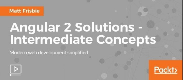 VIDEO TUTORIAL Angular 2 Solutions - Intermediate Concepts with
